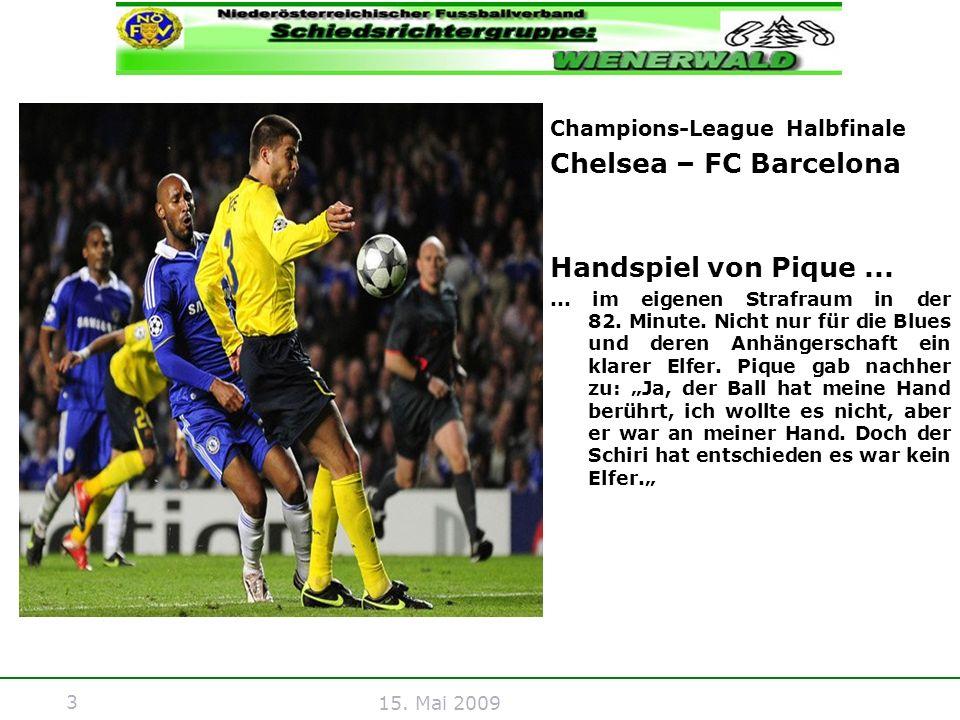 3 15. Mai 2009 Champions-League Halbfinale Chelsea – FC Barcelona Handspiel von Pique...... im eigenen Strafraum in der 82. Minute. Nicht nur für die