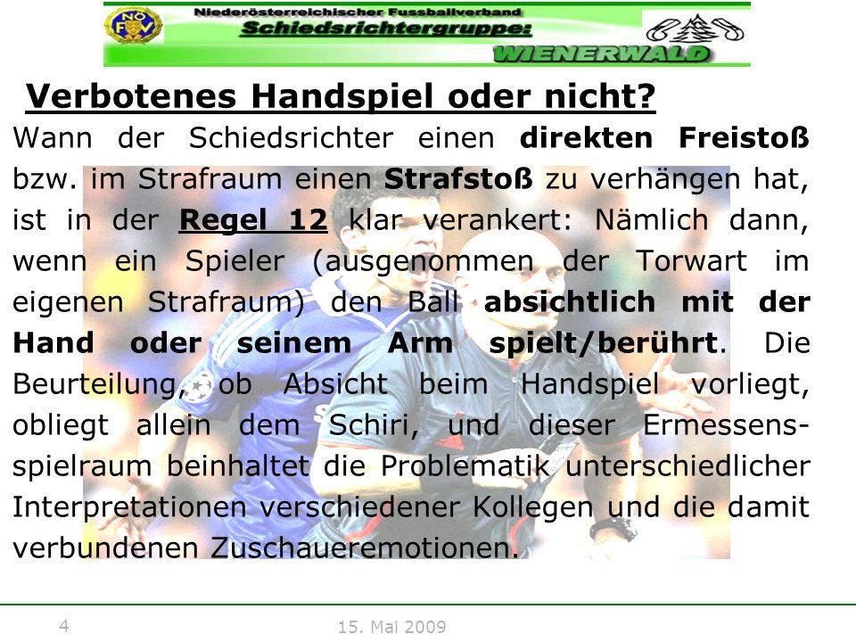 4 15. Mai 2009 Verbotenes Handspiel oder nicht? Wann der Schiedsrichter einen direkten Freistoß bzw. im Strafraum einen Strafstoß zu verhängen hat, is