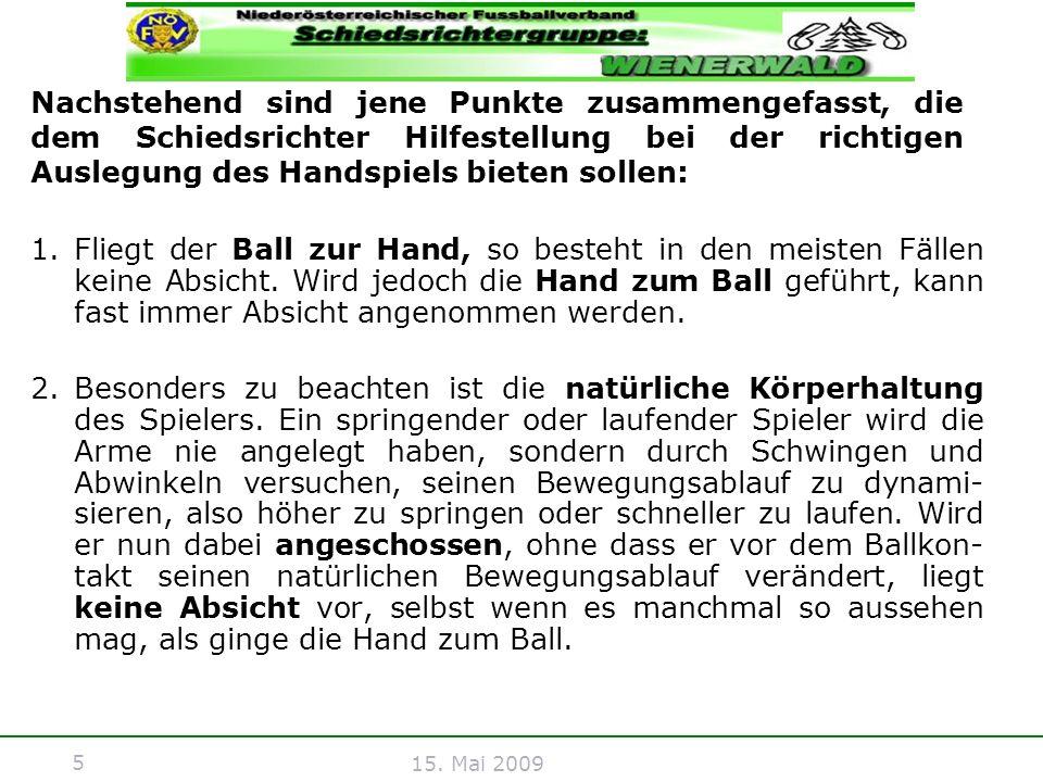 5 15. Mai 2009 Nachstehend sind jene Punkte zusammengefasst, die dem Schiedsrichter Hilfestellung bei der richtigen Auslegung des Handspiels bieten so