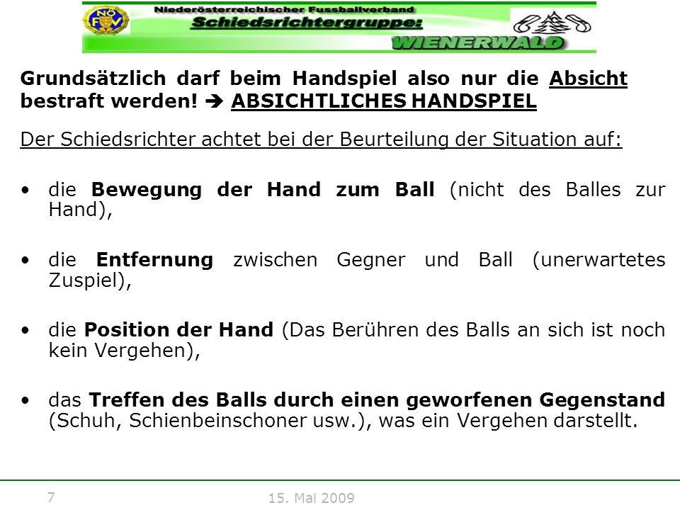7 15. Mai 2009 Grundsätzlich darf beim Handspiel also nur die Absicht bestraft werden! ABSICHTLICHES HANDSPIEL Der Schiedsrichter achtet bei der Beurt