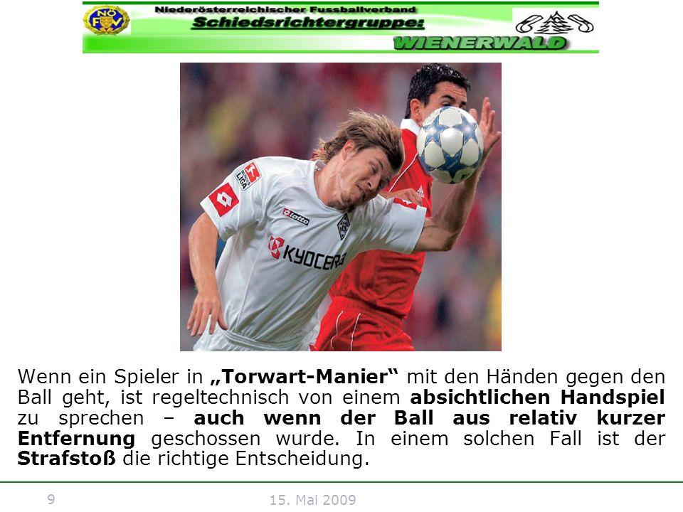 9 15. Mai 2009 Wenn ein Spieler in Torwart-Manier mit den Händen gegen den Ball geht, ist regeltechnisch von einem absichtlichen Handspiel zu sprechen