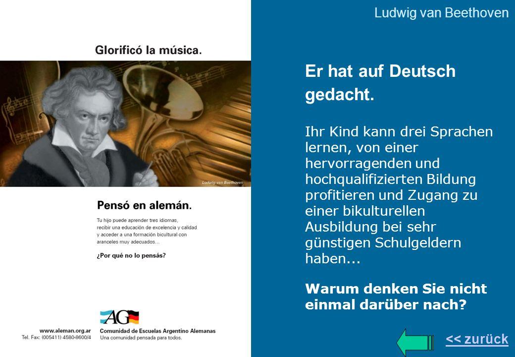 Ludwig van Beethoven << zurück Er hat auf Deutsch gedacht. Ihr Kind kann drei Sprachen lernen, von einer hervorragenden und hochqualifizierten Bildung