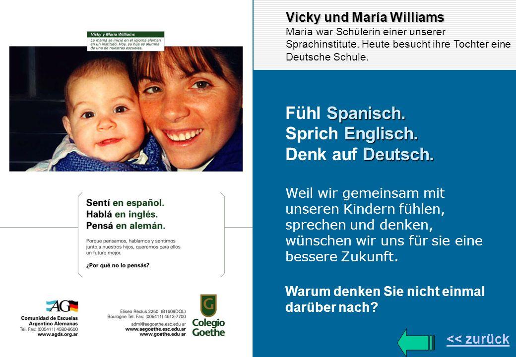 << zurück Vicky und María Williams María war Schülerin einer unserer Sprachinstitute. Heute besucht ihre Tochter eine Deutsche Schule. Spanisch. Fühl