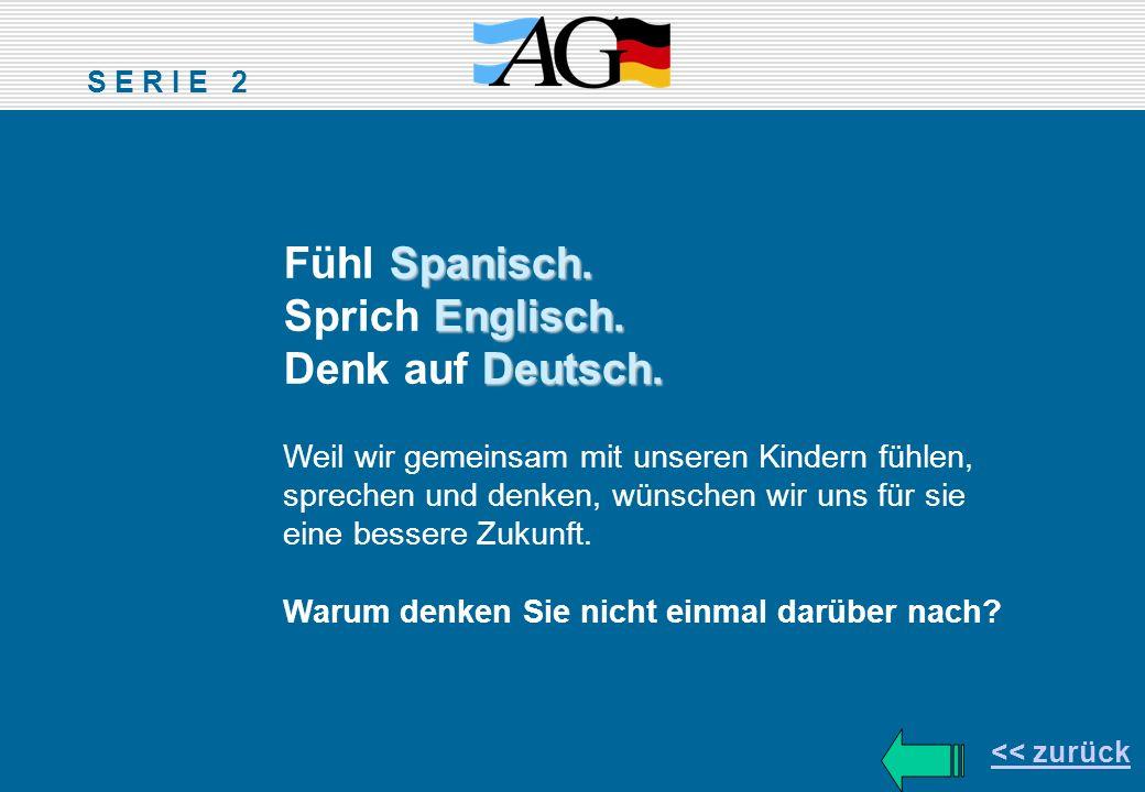 Spanisch. Fühl Spanisch. Englisch. Sprich Englisch. Deutsch. Denk auf Deutsch. Weil wir gemeinsam mit unseren Kindern fühlen, sprechen und denken, wün