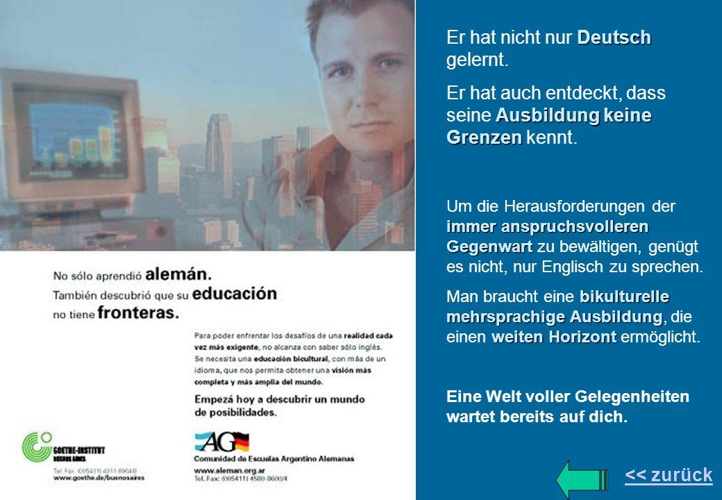 Deutsch Er hat nicht nur Deutsch gelernt. Ausbildung keine Grenzen Er hat auch entdeckt, dass seine Ausbildung keine Grenzen kennt. immer anspruchsvol