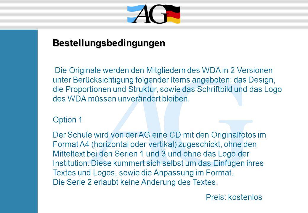 Bestellungsbedingungen Die Originale werden den Mitgliedern des WDA in 2 Versionen unter Berücksichtigung folgender Items angeboten: das Design, die P