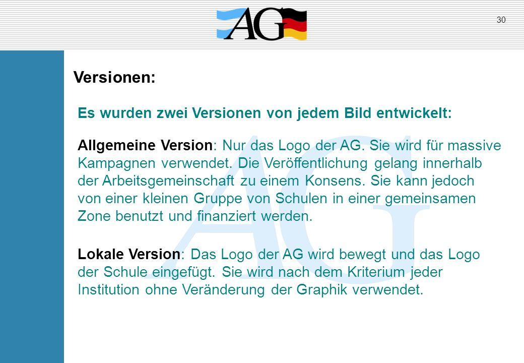 Versionen: Allgemeine Version: Nur das Logo der AG. Sie wird für massive Kampagnen verwendet. Die Veröffentlichung gelang innerhalb der Arbeitsgemeins