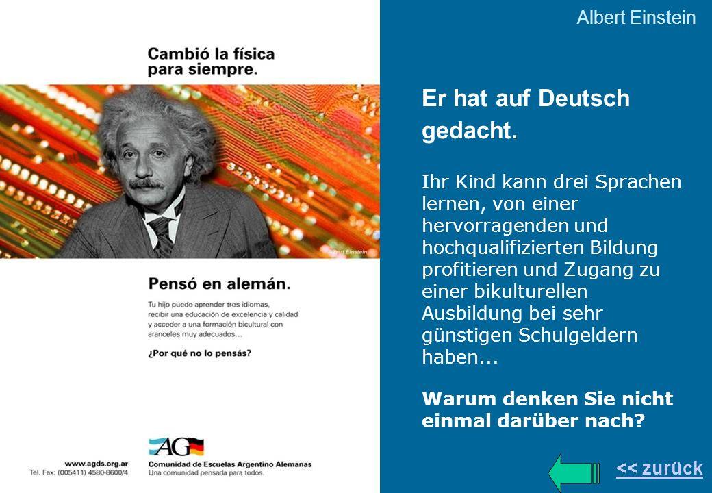 Albert Einstein << zurück Er hat auf Deutsch gedacht. Ihr Kind kann drei Sprachen lernen, von einer hervorragenden und hochqualifizierten Bildung prof