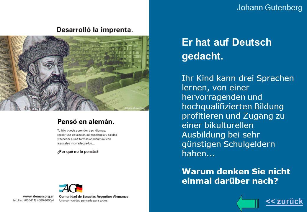 Johann Gutenberg << zurück Er hat auf Deutsch gedacht. Ihr Kind kann drei Sprachen lernen, von einer hervorragenden und hochqualifizierten Bildung pro