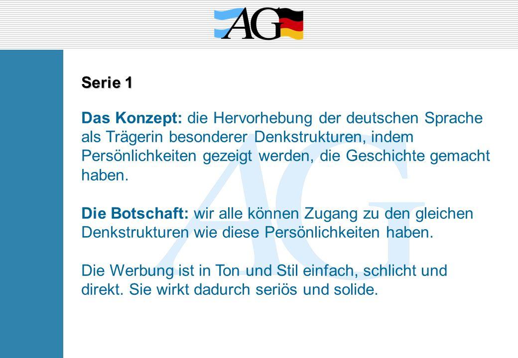 Serie 1 Das Konzept: die Hervorhebung der deutschen Sprache als Trägerin besonderer Denkstrukturen, indem Persönlichkeiten gezeigt werden, die Geschic