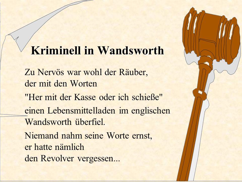 Kriminell in Wandsworth Zu Nervös war wohl der Räuber, der mit den Worten Her mit der Kasse oder ich schieße einen Lebensmittelladen im englischen Wandsworth überfiel.