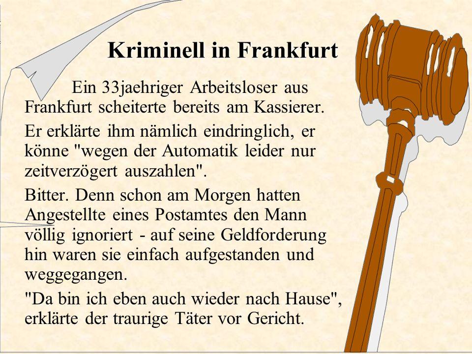 Kriminell in Frankfurt Ein 33jaehriger Arbeitsloser aus Frankfurt scheiterte bereits am Kassierer.