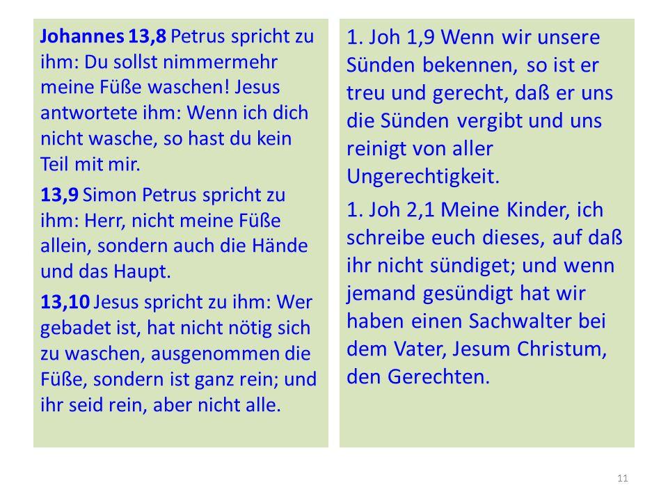 Johannes 13,8 Petrus spricht zu ihm: Du sollst nimmermehr meine Füße waschen! Jesus antwortete ihm: Wenn ich dich nicht wasche, so hast du kein Teil m