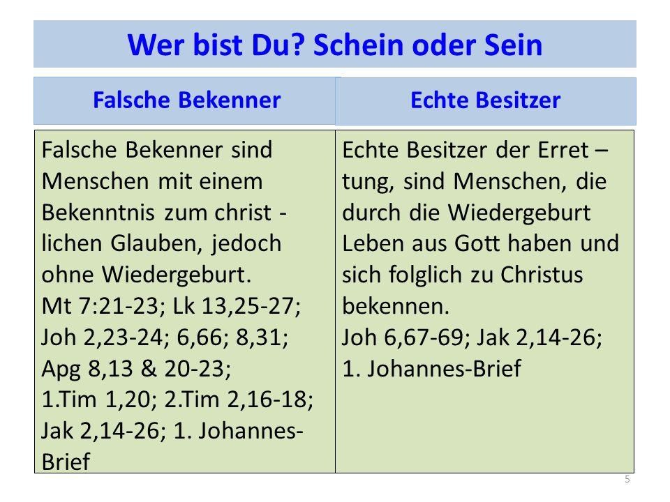 Wer bist Du? Schein oder Sein Falsche Bekenner sind Menschen mit einem Bekenntnis zum christ - lichen Glauben, jedoch ohne Wiedergeburt. Mt 7:21-23; L