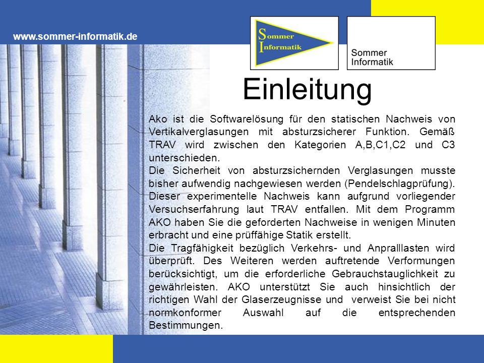 www.sommer-informatik.de Einleitung Ako ist die Softwarelösung für den statischen Nachweis von Vertikalverglasungen mit absturzsicherer Funktion. Gemä