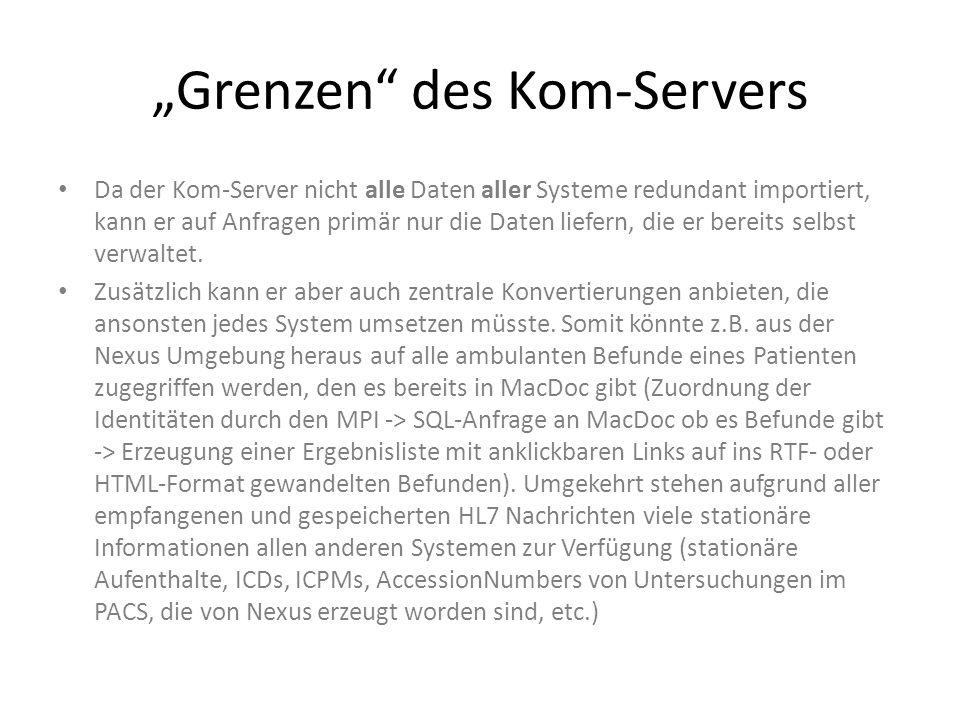 Grenzen des Kom-Servers Da der Kom-Server nicht alle Daten aller Systeme redundant importiert, kann er auf Anfragen primär nur die Daten liefern, die