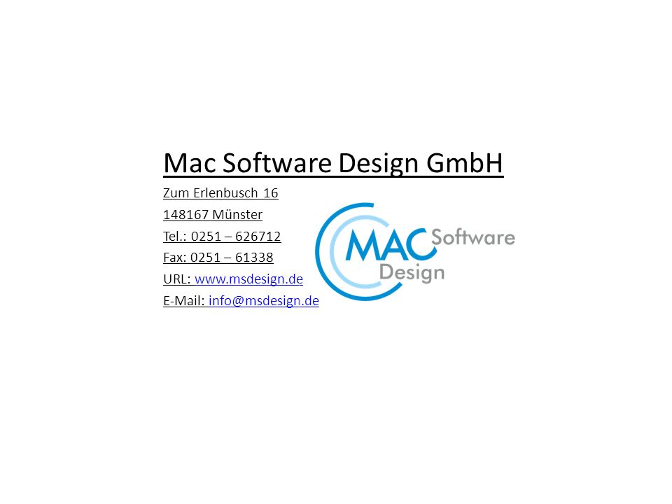 Mac Software Design GmbH Zum Erlenbusch 16 148167 Münster Tel.: 0251 – 626712 Fax: 0251 – 61338 URL: www.msdesign.dewww.msdesign.de E-Mail: info@msdesign.deinfo@msdesign.de