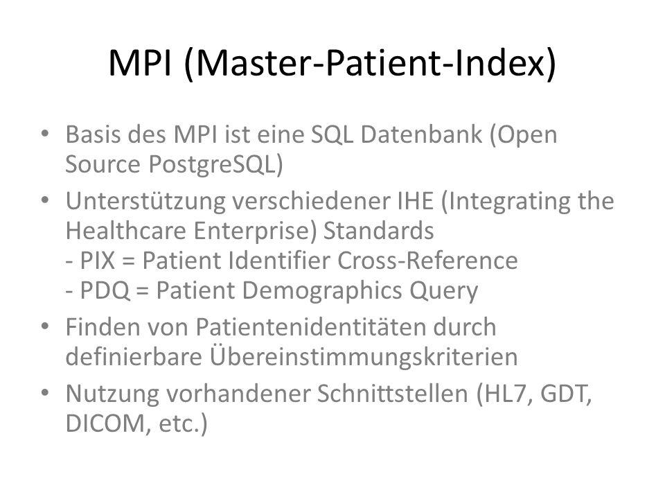 MPI (Master-Patient-Index) Basis des MPI ist eine SQL Datenbank (Open Source PostgreSQL) Unterstützung verschiedener IHE (Integrating the Healthcare Enterprise) Standards - PIX = Patient Identifier Cross-Reference - PDQ = Patient Demographics Query Finden von Patientenidentitäten durch definierbare Übereinstimmungskriterien Nutzung vorhandener Schnittstellen (HL7, GDT, DICOM, etc.)