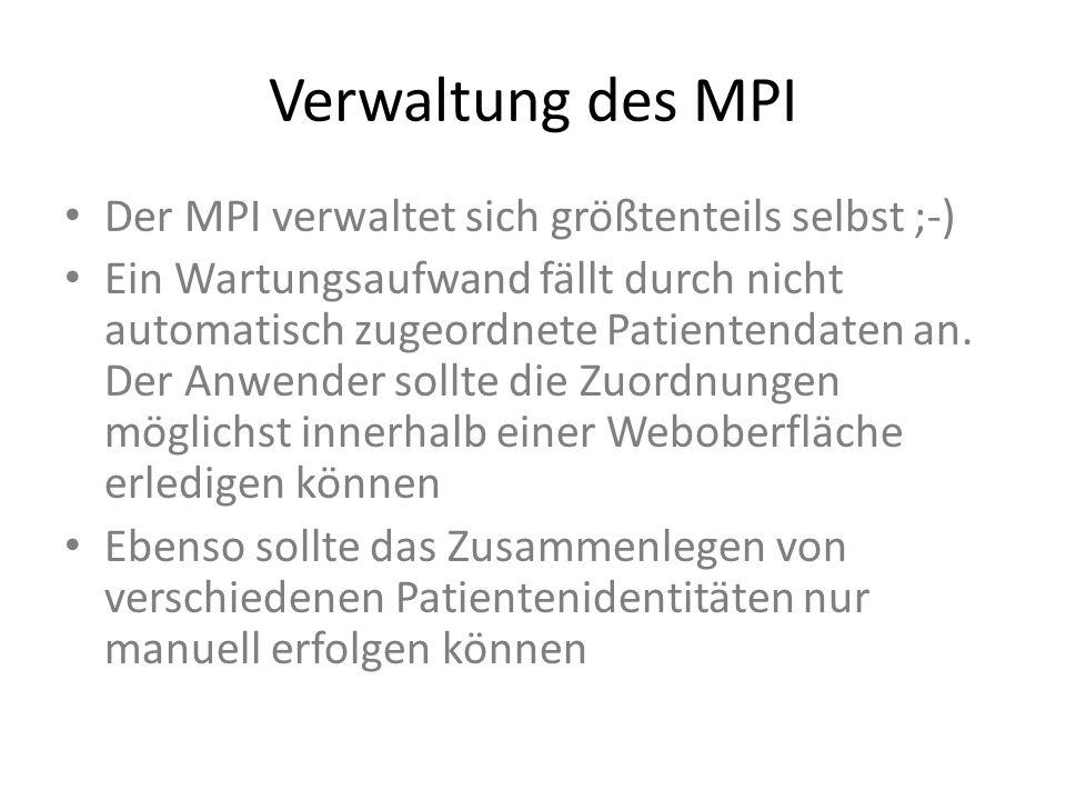 Verwaltung des MPI Der MPI verwaltet sich größtenteils selbst ;-) Ein Wartungsaufwand fällt durch nicht automatisch zugeordnete Patientendaten an. Der