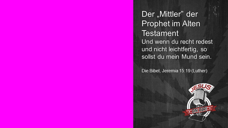 Seiteneinblender Der Mittler der Prophet im Alten Testament Und wenn du recht redest und nicht leichtfertig, so sollst du mein Mund sein.