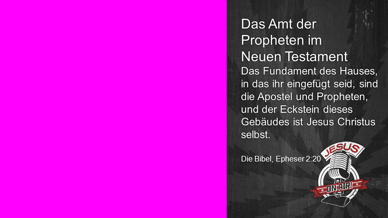 Seiteneinblender Das Amt der Propheten im Neuen Testament Das Fundament des Hauses, in das ihr eingefügt seid, sind die Apostel und Propheten, und der Eckstein dieses Gebäudes ist Jesus Christus selbst.