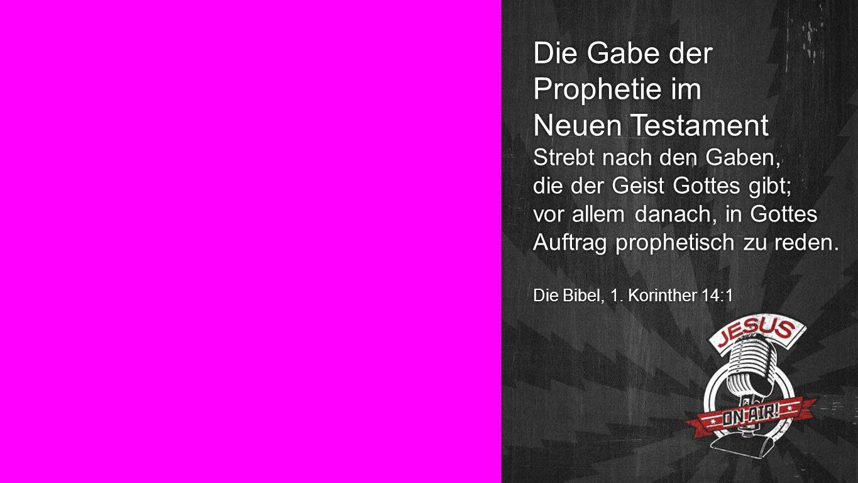 Seiteneinblender Die Gabe der Prophetie im Neuen Testament Strebt nach den Gaben, die der Geist Gottes gibt; vor allem danach, in Gottes Auftrag prophetisch zu reden.