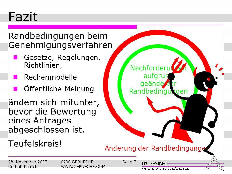 Seite 728. November 2007 Dr. Ralf Petrich 0700 GERUECHE WWW.GERUECHE.COM Fazit Randbedingungen beim Genehmigungsverfahren Gesetze, Regelungen, Richtli