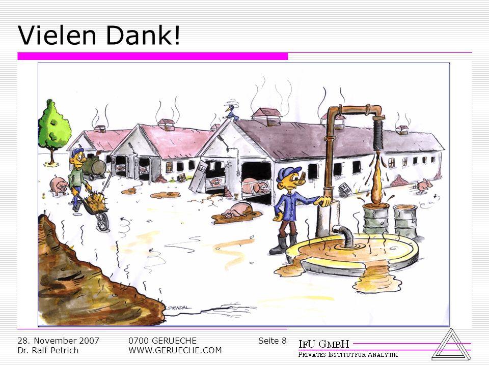 Seite 828. November 2007 Dr. Ralf Petrich 0700 GERUECHE WWW.GERUECHE.COM Vielen Dank!