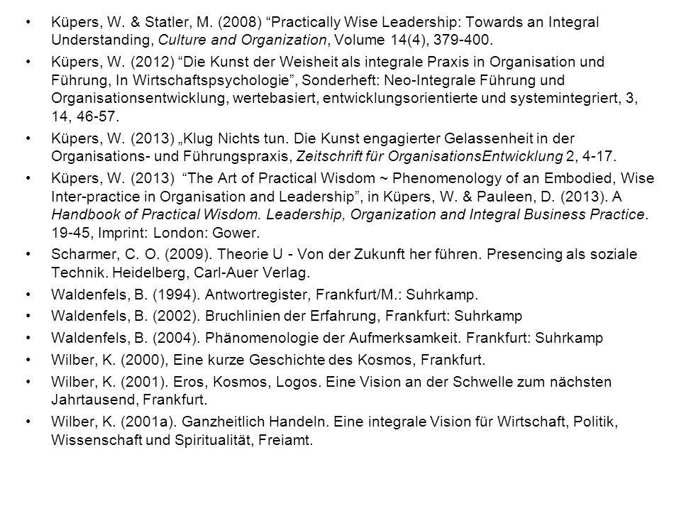 Küpers, W. & Statler, M. (2008) Practically Wise Leadership: Towards an Integral Understanding, Culture and Organization, Volume 14(4), 379-400. Küper