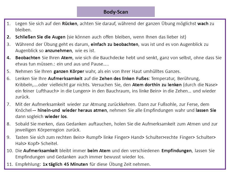 Body-Scan 1.Legen Sie sich auf den Rücken, achten Sie darauf, während der ganzen Übung möglichst wach zu bleiben.