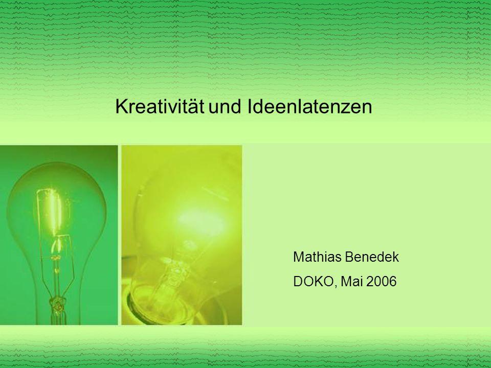 Kreativität und Ideenlatenzen Mathias Benedek DOKO, Mai 2006