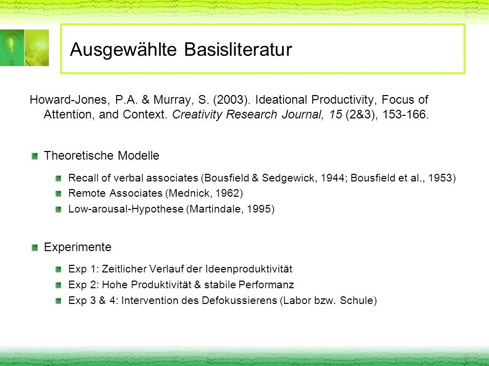 Ausgewählte Basisliteratur Howard-Jones, P.A. & Murray, S. (2003). Ideational Productivity, Focus of Attention, and Context. Creativity Research Journ