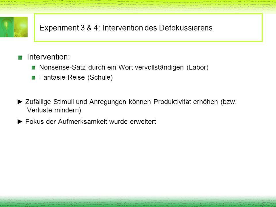 Experiment 3 & 4: Intervention des Defokussierens Intervention: Nonsense-Satz durch ein Wort vervollständigen (Labor) Fantasie-Reise (Schule) Zufällig