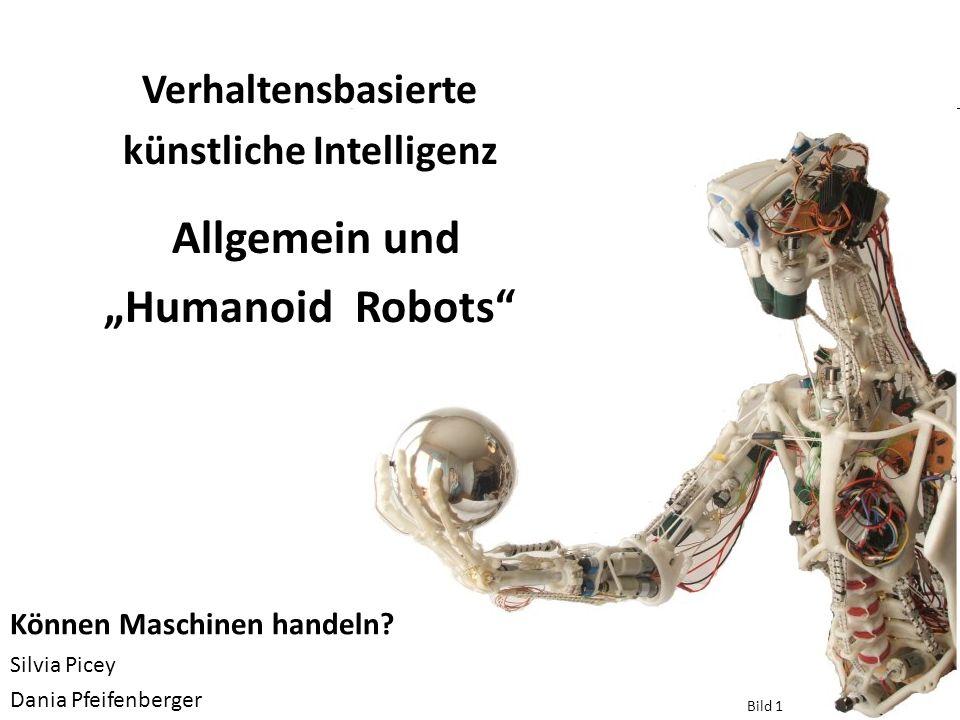 Können Maschinen handeln? Silvia Picey Dania Pfeifenberger Verhaltensbasierte künstliche Intelligenz Allgemein und Humanoid Robots Bild 1