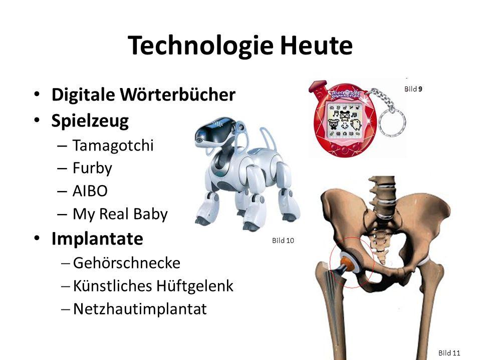 Technologie Heute Digitale Wörterbücher Spielzeug – Tamagotchi – Furby – AIBO – My Real Baby Implantate Gehörschnecke Künstliches Hüftgelenk Netzhauti