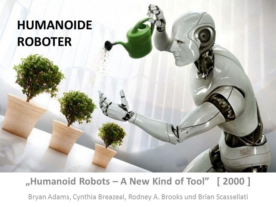 HUMANOIDE ROBOTER Humanoid Robots – A New Kind of Tool [ 2000 ] Bryan Adams, Cynthia Breazeal, Rodney A. Brooks und Brian Scassellati