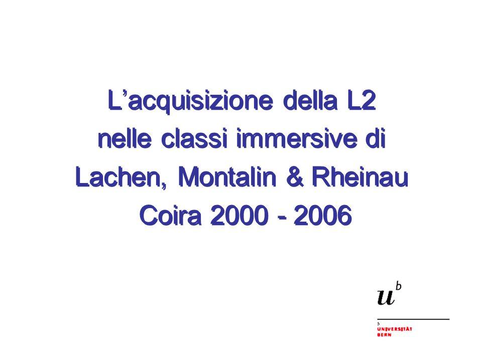 Lacquisizione della L2 nelle classi immersive di Lachen, Montalin & Rheinau Coira 2000 - 2006