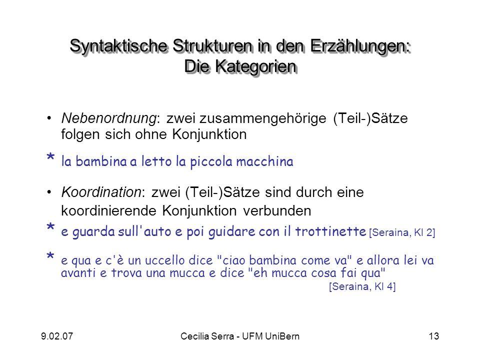 9.02.07Cecilia Serra - UFM UniBern13 Syntaktische Strukturen in den Erzählungen: Die Kategorien Nebenordnung: zwei zusammengehörige (Teil-)Sätze folge