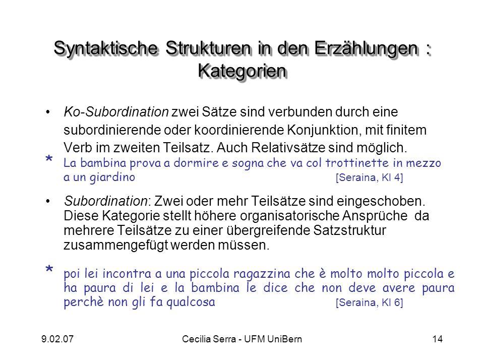 9.02.07Cecilia Serra - UFM UniBern14 Syntaktische Strukturen in den Erzählungen : Kategorien Ko-Subordination zwei Sätze sind verbunden durch eine sub