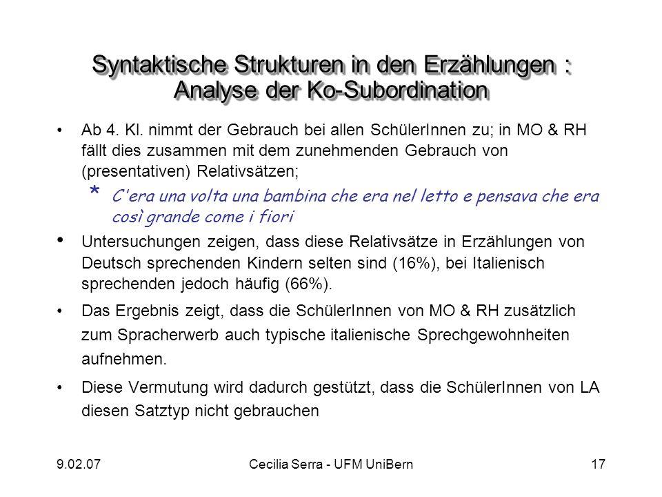9.02.07Cecilia Serra - UFM UniBern17 Syntaktische Strukturen in den Erzählungen : Analyse der Ko-Subordination Ab 4. Kl. nimmt der Gebrauch bei allen