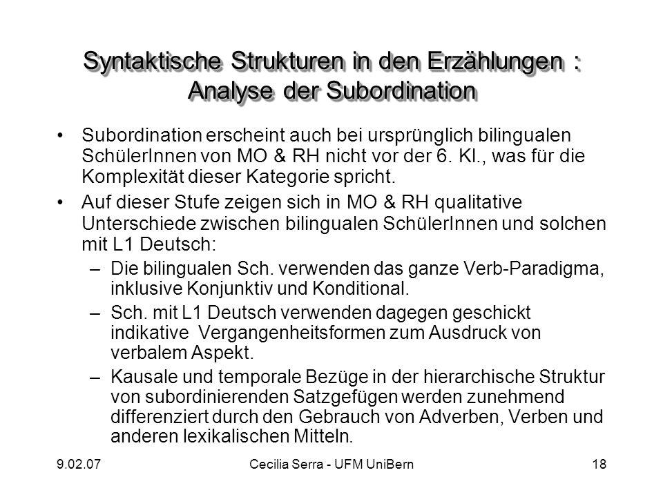 9.02.07Cecilia Serra - UFM UniBern18 Syntaktische Strukturen in den Erzählungen : Analyse der Subordination Subordination erscheint auch bei ursprüngl