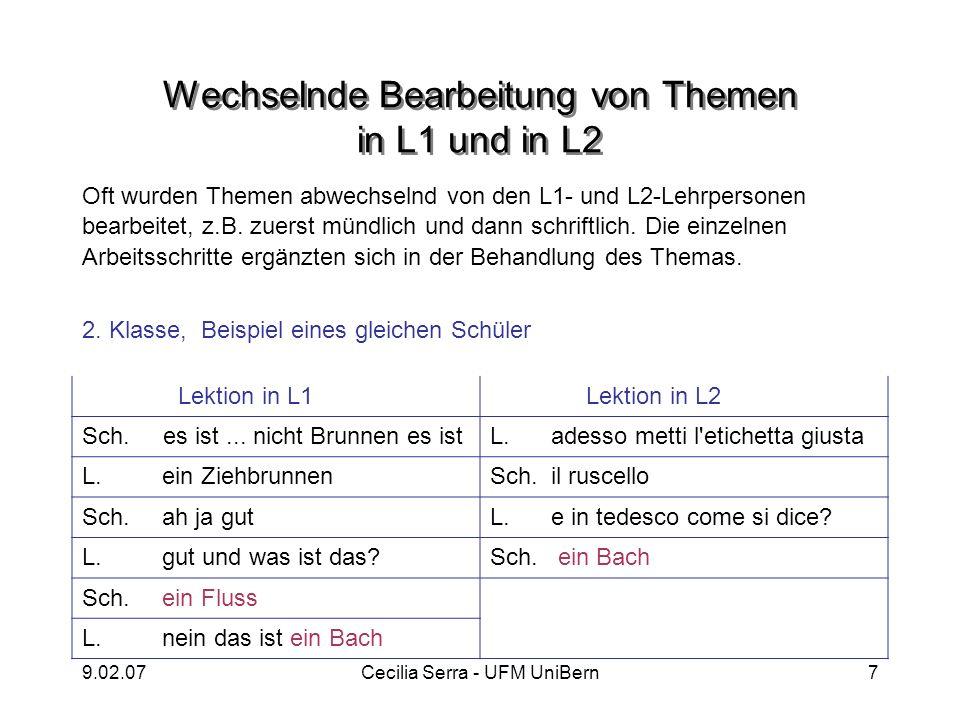 9.02.07Cecilia Serra - UFM UniBern8 Funktion der L1 im Unterricht in L2 Die L1 übernimmt metalinguistische Aufgaben beim Gebrauch der L2 : –im Unterricht in L2 –In den Gesprächen mit ExpertInnen Wie wirkt sich dieser Einsatz aus: positiv oder negativ.