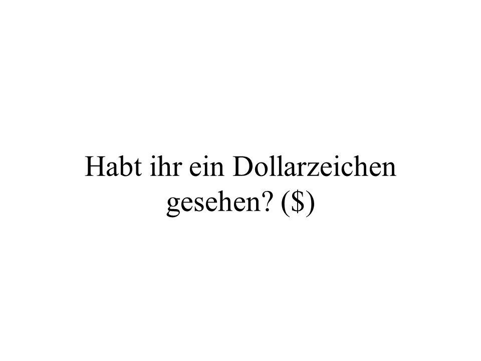 Habt ihr ein Dollarzeichen gesehen? ($)