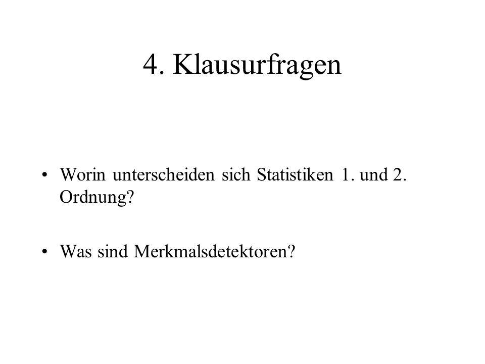 4. Klausurfragen Worin unterscheiden sich Statistiken 1. und 2. Ordnung? Was sind Merkmalsdetektoren?