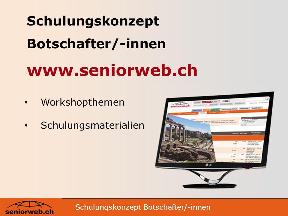 Schulungskonzept Botschafter/-innen www.seniorweb.ch Workshopthemen Schulungsmaterialien Schulungskonzept Botschafter/-innen 1 /erwa