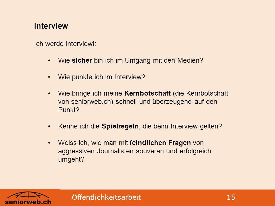 Ö ffentlichkeitsarbeit 15 Interview Ich werde interviewt: Wie sicher bin ich im Umgang mit den Medien.