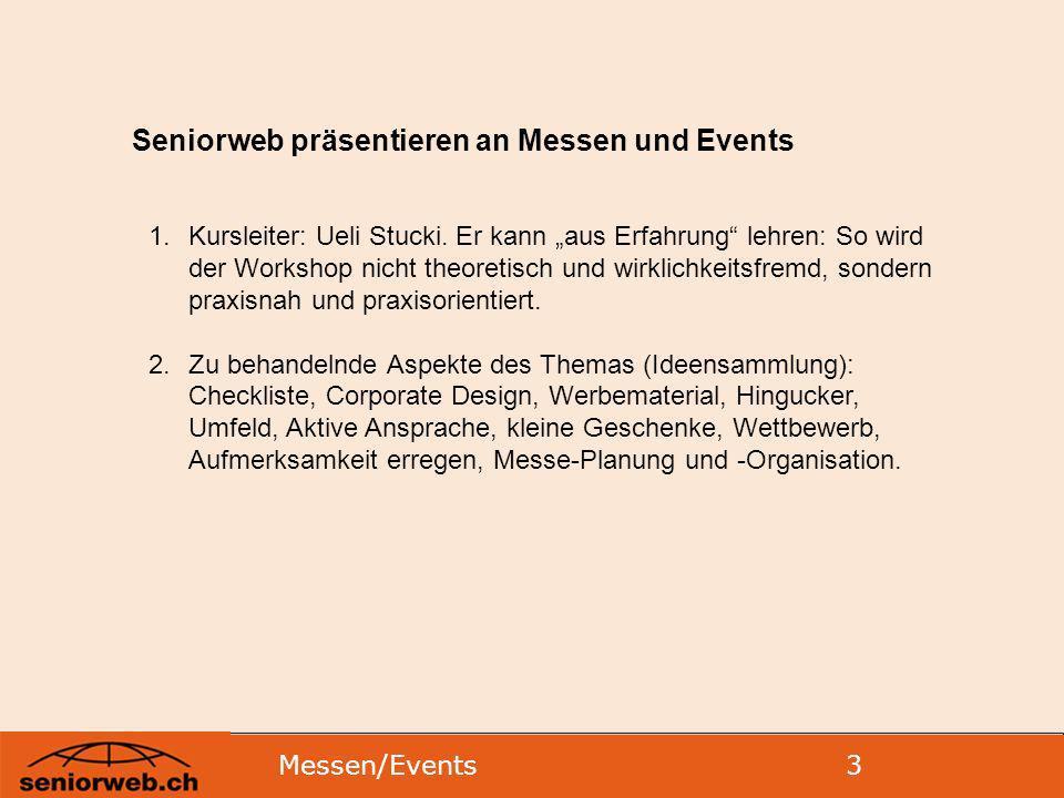 Messen/Events 3 Seniorweb präsentieren an Messen und Events 1.Kursleiter: Ueli Stucki.