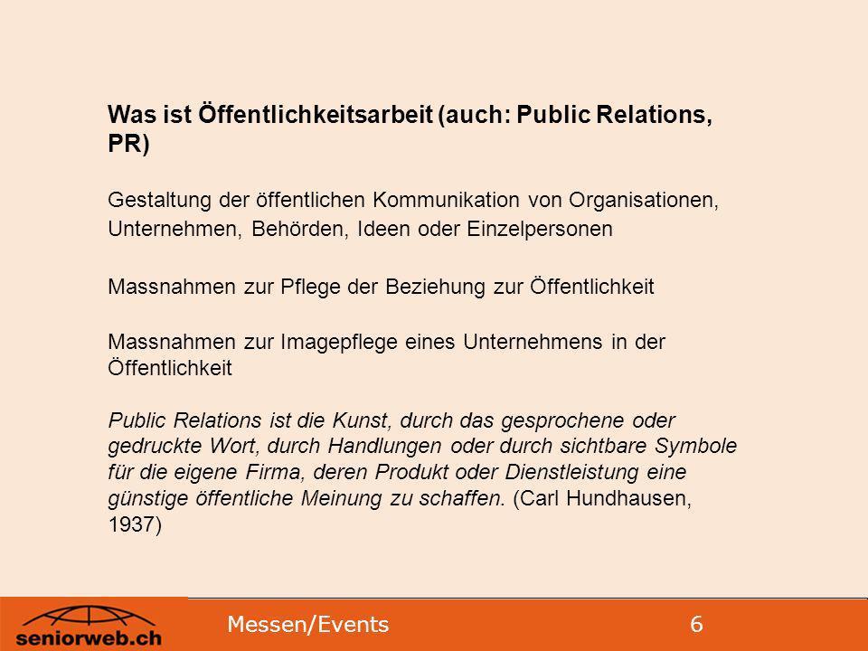 Messen/Events 7 Ziele der Öffentlichkeitsarbeit Nähe schaffen durch den strategischen Aufbau einer Beziehung zwischen Unternehmen, gemeinnützigen Institutionen, Parteien… einerseits und Kunden, Lieferanten, Aktionären, Arbeitnehmern, Spendern, Wählern… anderseits.