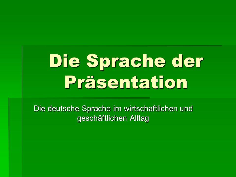 Die Sprache der Präsentation Die deutsche Sprache im wirtschaftlichen und geschäftlichen Alltag
