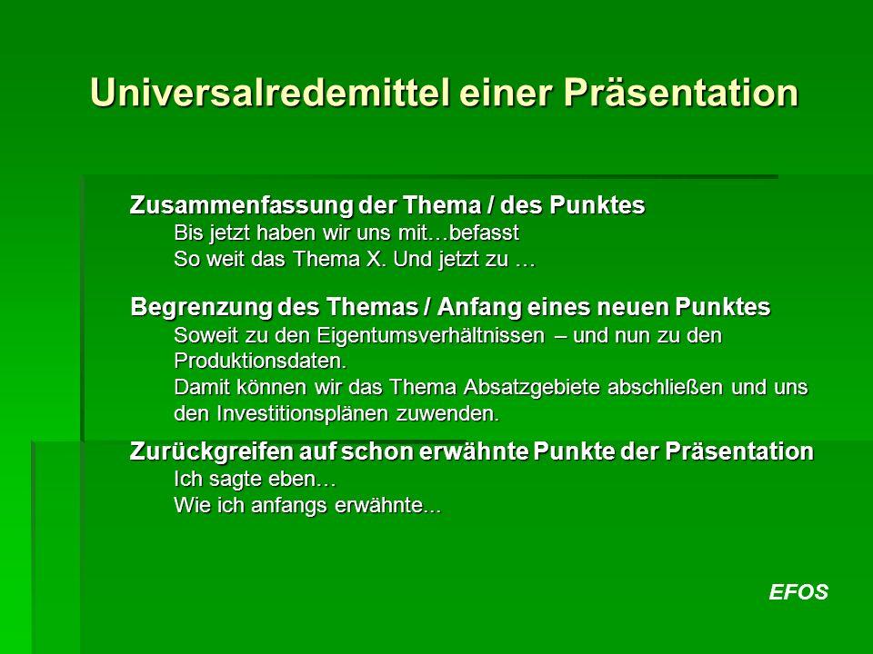EFOS Universalredemittel einer Präsentation Zusammenfassung der Thema / des Punktes Bis jetzt haben wir uns mit…befasst So weit das Thema X. Und jetzt